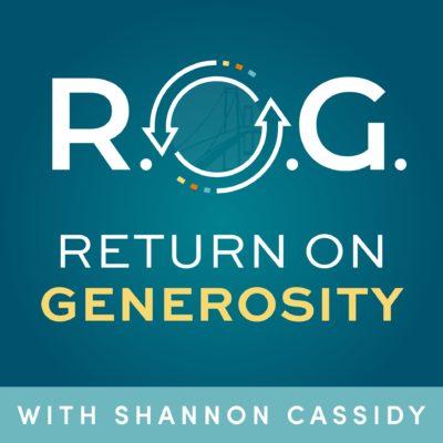 Return on Generosity Podcast Bridge Between Shannon Cassidy